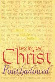 Day by Day Christ Foreshadowed